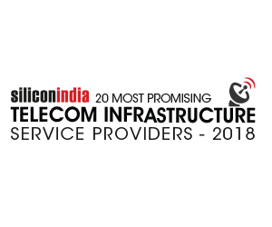 20 Most Promising Telecom Infrastructure Service Providers - 2018