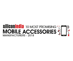 10 Most Promising Mobile Accessories Manufacturers - 2018