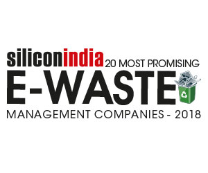 20 Most Promising e-Waste Management Companies - 2018